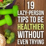 19 Easy Tips to Keeping Healthy!