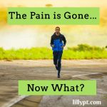 The Pain is Gone, Now What?
