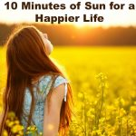 Sunlight: 10 Minutes of It for a Happier Life